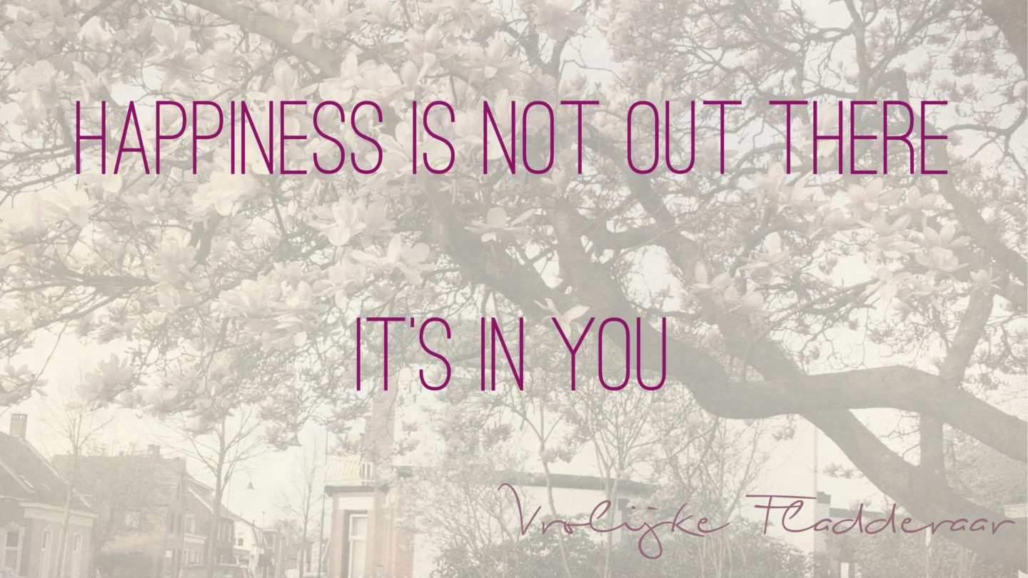 """Weer een week… #2: """"Happiness is not out there. It's in you"""""""