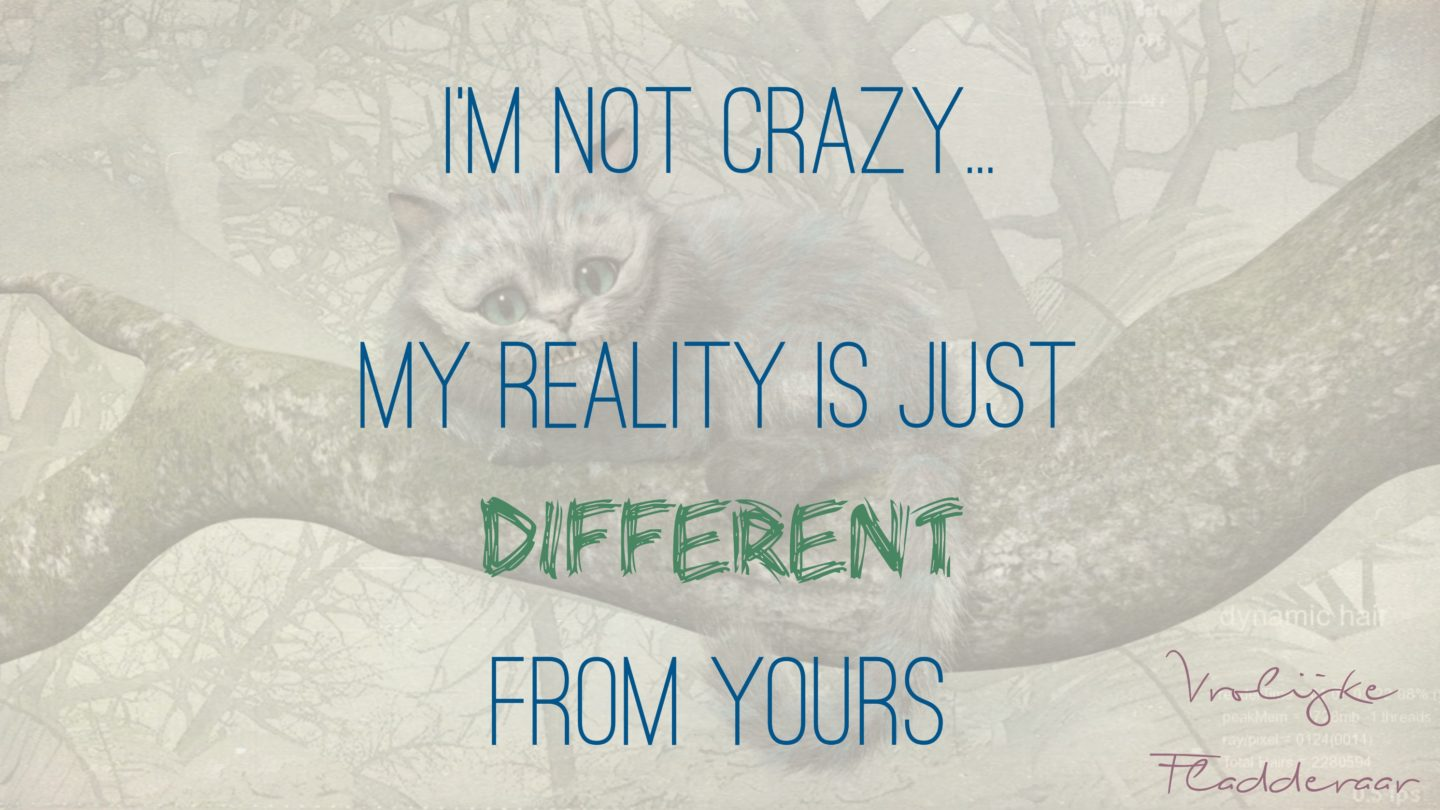 "Quote: ""I'm not crazy. My reality is just different than yours."""