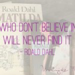 Quote: Those who don't believe in magic will never find it (-Roald Dahl)