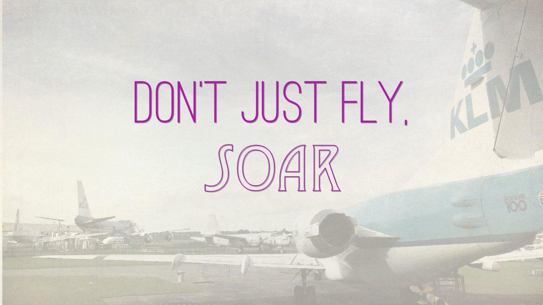 """Weer een week… #27: """"Don't just fly. Soar."""""""