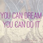 "Quote ""if you can dream it, you can do it"" Walt Disney"