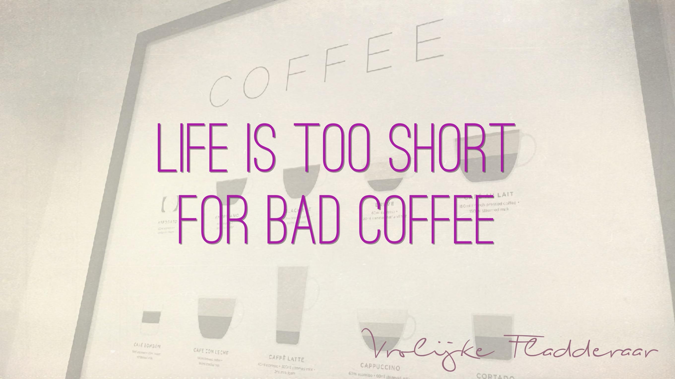 "Weer een week… #25: ""Life is too short for bad coffee"""