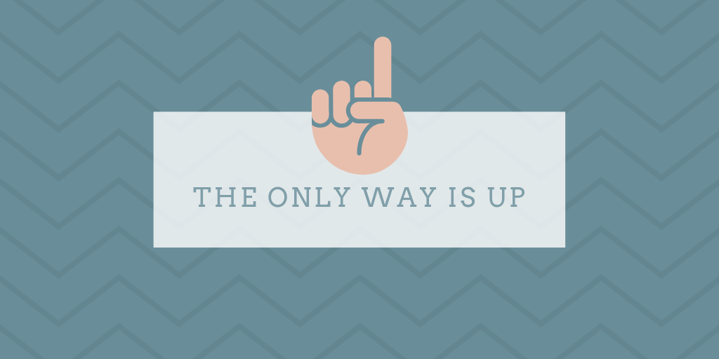 'The only way is up' motivatie quote