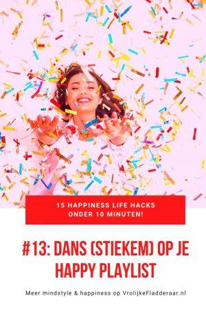 pinterest pin met de tekst: 15 happiness life hacks onder 10 minuten! dans stiekem op je happy playlist. met een foto van een meisje die confetti gooit op de achtergrond